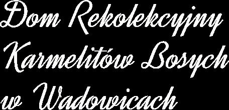 Dom Rekolekcyjny Karmelitów Bosych w Wadowicach